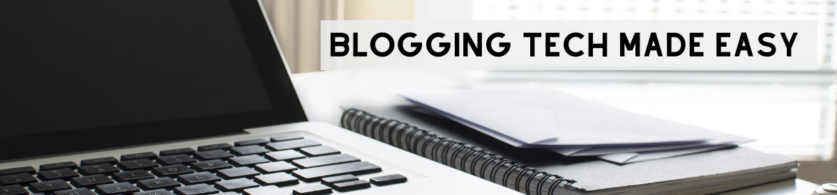 Blogging Tech Made Easy